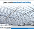 Lower costs with pre-engineered metal buildings
